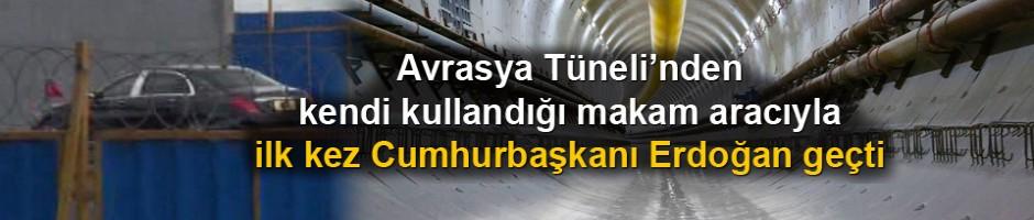 Erdoğan Avrasya Tüneli'nden geçen ilk isim oldu