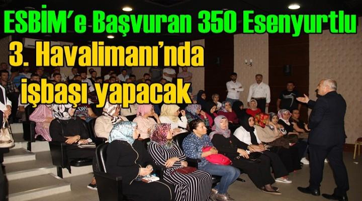 ESBİM'e Başvuran 350 Esenyurtlu  3. Havalimanı'nda işbaşı yapacak
