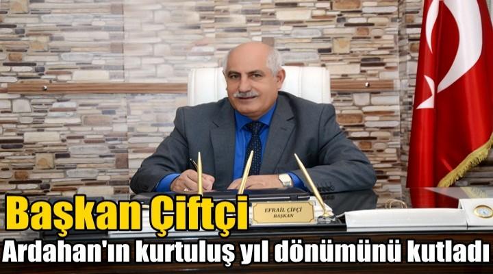 Başkan Çiftçi, Ardahan'ın kurtuluş yıl dönümünü kutladı