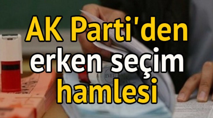 AK Parti'den erken seçim hamlesi