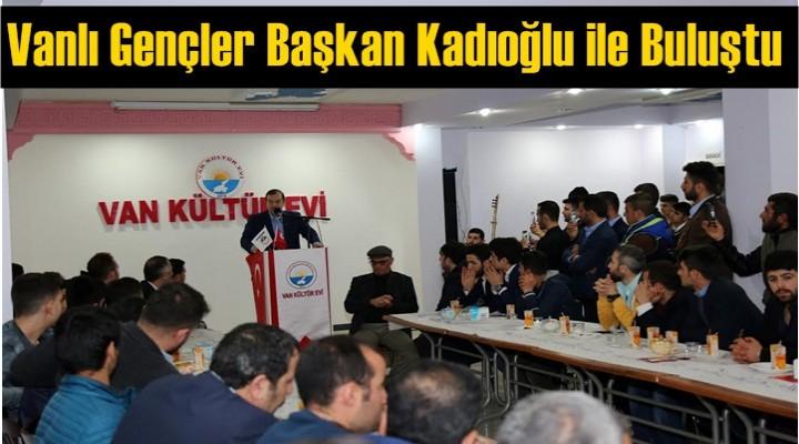 Vanlı Gençler Başkan Kadıoğlu ile Buluştu
