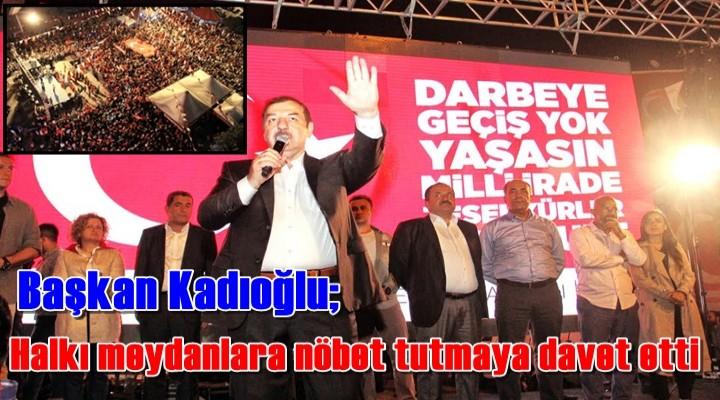 Başkan Kadıoğlu Meydanlara Davet Etti