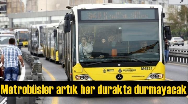 Metrobüsler artık her durakta durmayacak