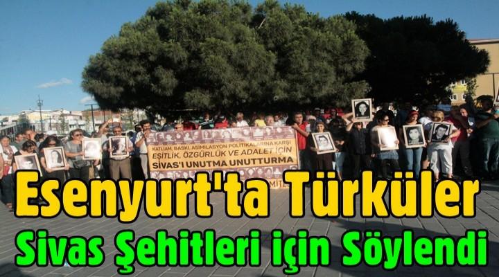 Esenyurt'ta Türküler Sivas şehitleri için söylendi