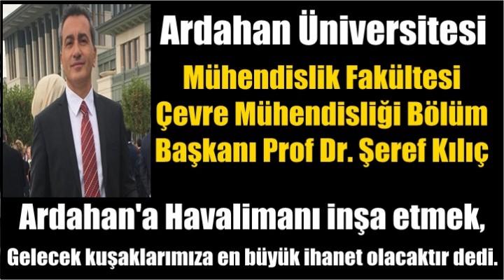 Prof Dr. Kılıç: Ardahan'a Havalimanı yapılırsa İhanet olur