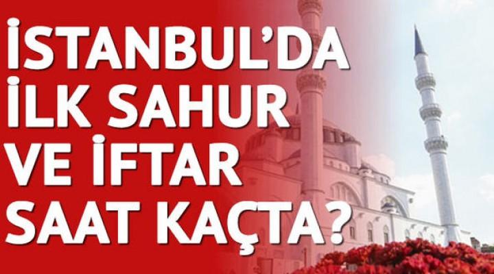 2018 İstanbul sahur ve iftar vakti!