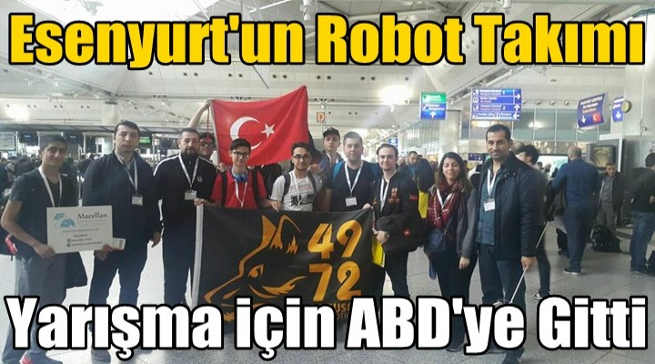 Esenyurt'un Robot Takımı ABD'ye Gitti