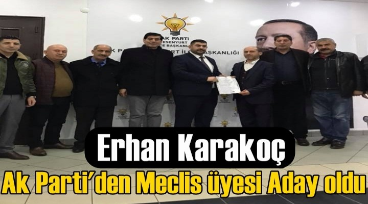 Erhan Karakoç'ta Meclise Aday oldu