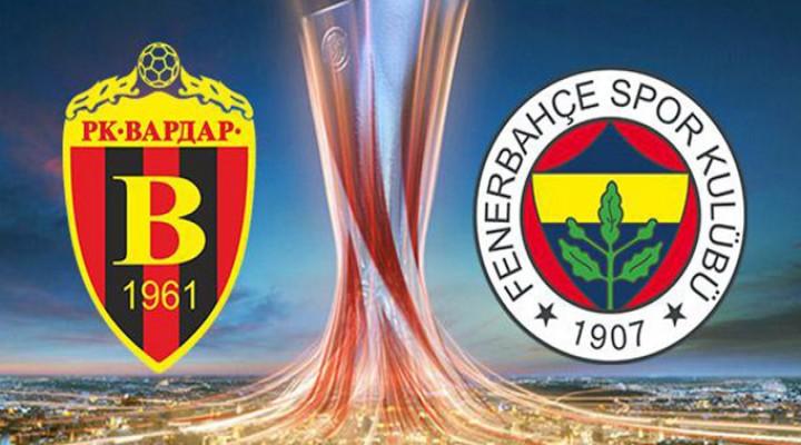 Vardar Fenerbahçe maçında ilk 11'ler belli oldu