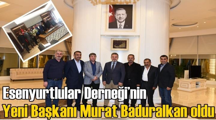 Esenyurtlular Derneği'nin yeni başkanı Murat Baduralkan oldu