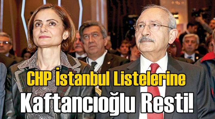 CHP İstanbul listelerine Kaftancıoğlu Resti!