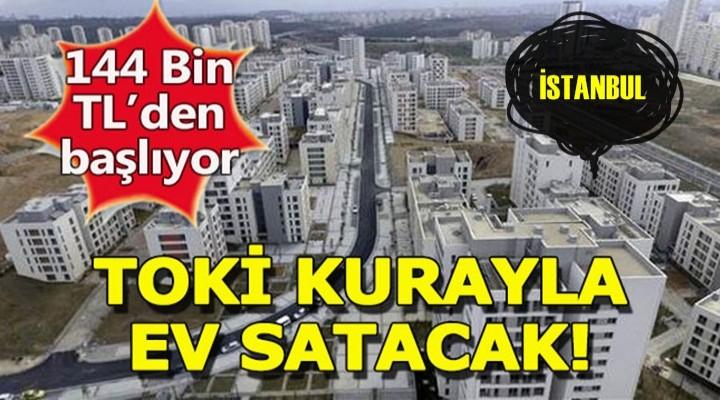 TOKİ İstanbul'da kurayla ev satacak!