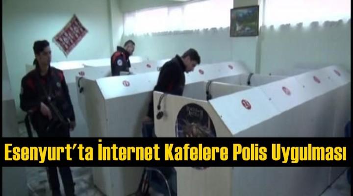 Esenyurt'ta İnternet Kafelere Polis Uygulaması