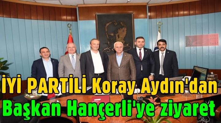 Koray Aydın'dan Başkan Hançerli'ye ziyaret