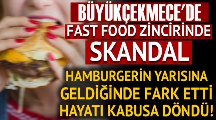 Büyükçekemce'de ünlü fast food zincirinde büyük skandal!