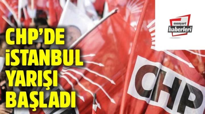 CHP'de İstanbul yarışı başladı