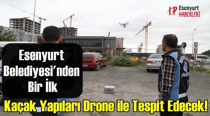 Esenyurt Belediyesi'nden Bir İlk.. Kaçak Yapılaşmayı Drone ile Denetleyecek!