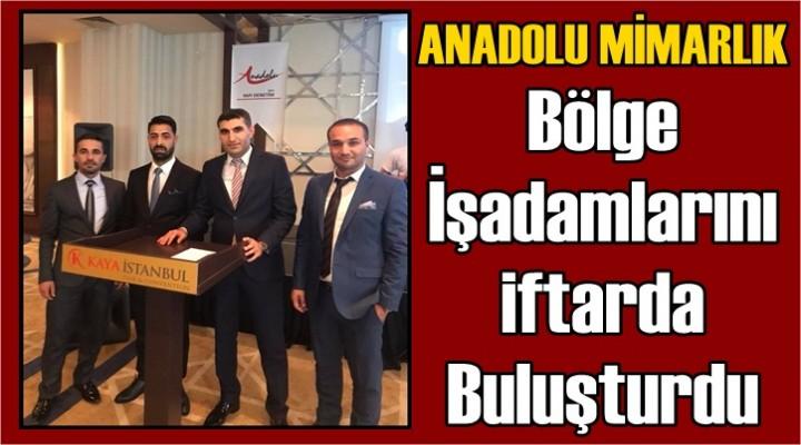 Anadolu Mimarlık Bölge İşadamlarını iftarda buluşturdu