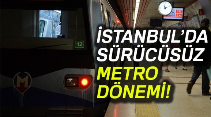 İstanbul'da sürücüsüz metro dönemi