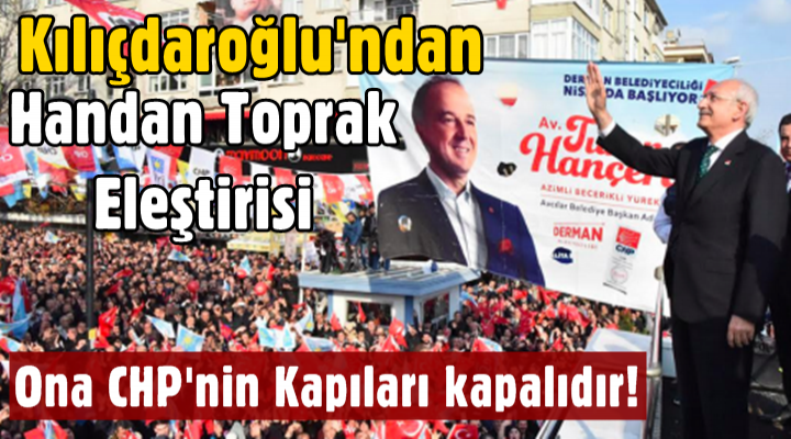 Kılıçdaroğlu'ndan Handan Toprak eleştirisi