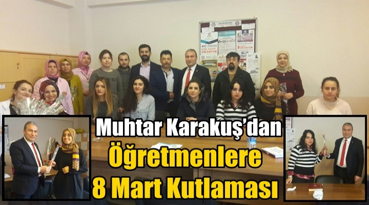 Muhtar Karakuş'dan Öğretmenlere 8 Mart Kutlaması