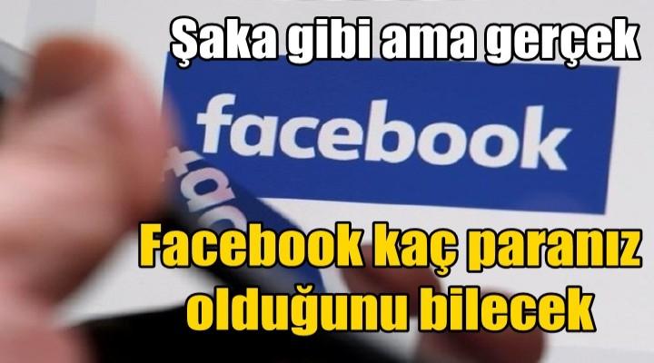 Facebook kaç paranız olduğunu bilecek