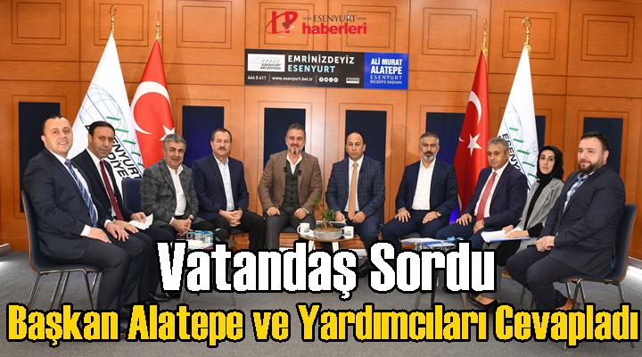 Vatandaş Sordu Başkan Alatepe ve Yardımcıları Cevapladı