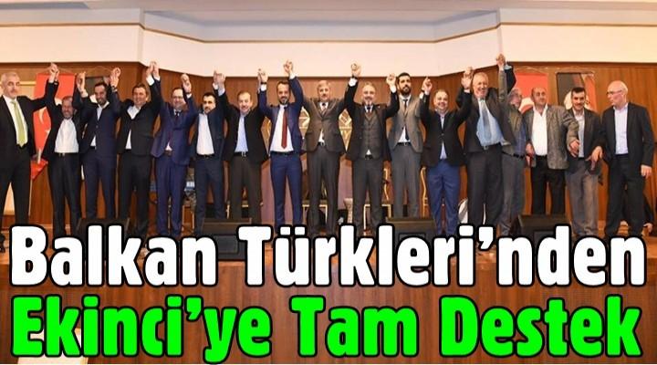 Balkan Türkleri'nden Ekinci'ye Tam Destek