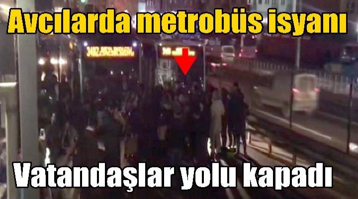 Avcılarda metrobüs isyanı