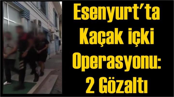 Esenyurt'ta kaçak içki operasyonu: 2 gözaltı