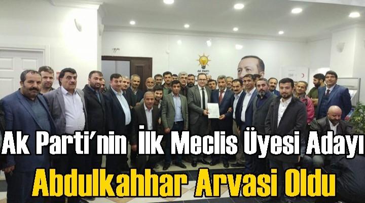 Ak Parti'nin  İlk Meclis Üyesi Adayı Arvasi Oldu