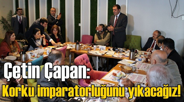 Çapan: Korku imparatorluğunu yıkacağız!