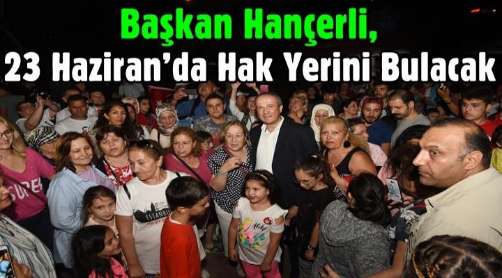 Başkan Hançerli, 23 Haziran'da Hak Yerini Bulacak