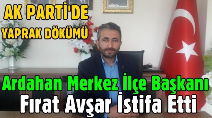AK Parti  Ardahan Merkez İlçe Başkanı İstifa Etti