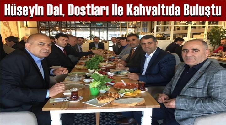 Hüseyin Dal, Dostları ile Kahvaltıda Buluştu