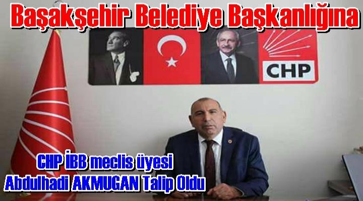 CHP Başakşehir Belediyesine Abdulhadi AKMUGAN'ı Aday Yaptı
