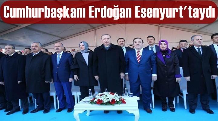 Cumhurbaşkanı Erdoğan Esenyurt'taydı