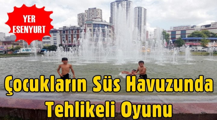 Esenyurt'ta Çocukların süs havuzunda tehlikeli oyunu