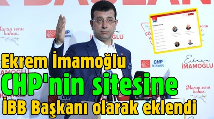 Ekrem İmamoğlu, CHP'nin sitesine İBB Başkanı olarak eklendi