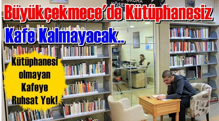 Büyükçekmece'de kütüphanesi olmayan kafeye ruhsat verilmeyecek