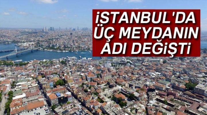 İstanbul'da üç meydanın adı değişti