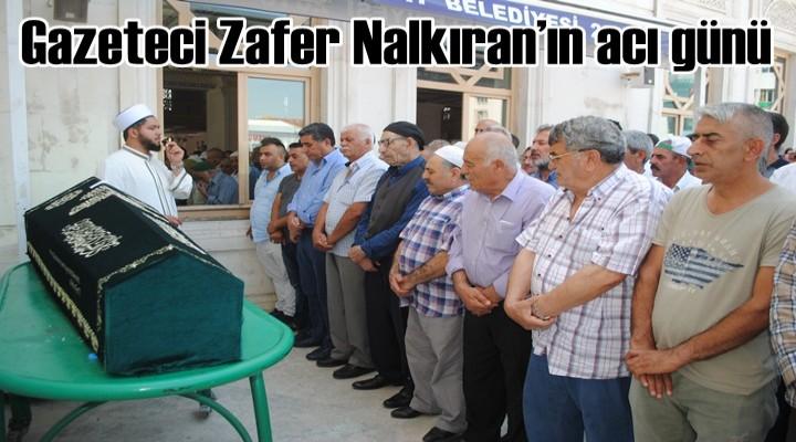 Gazeteci Zafer Nalkıran'ın acı günü