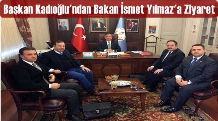 Başkan Kadıoğlu'ndan Bakan İsmet Yılmaz'a Ziyaret