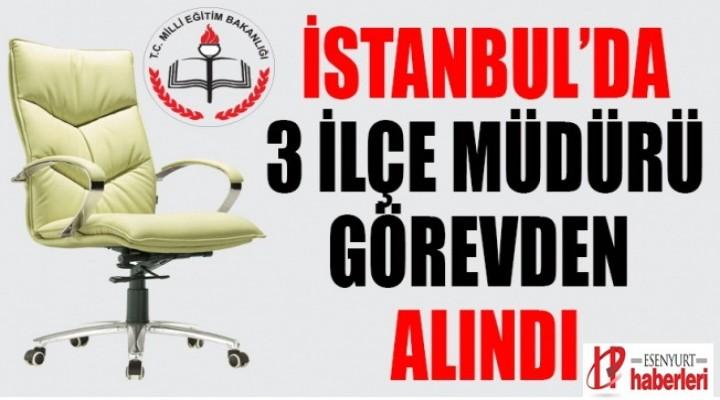 İstanbul'da 3 İlçe Milli Eğitim Müdürü görevden alındı