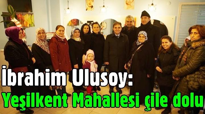 Başkan Adayı İbrahim Ulusoy: Yeşilkent Mahallesi çile dolu