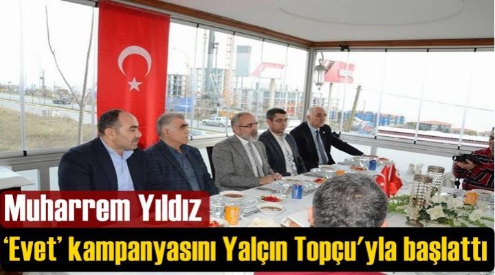 Muharrem Yıldız, 'Evet' kampanyasını Yalçın Topçu'yla başlattı