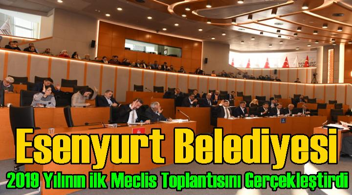 Esenyurt Belediyesi 2019 yılının ilk meclis toplantısı gerçekleştirildi