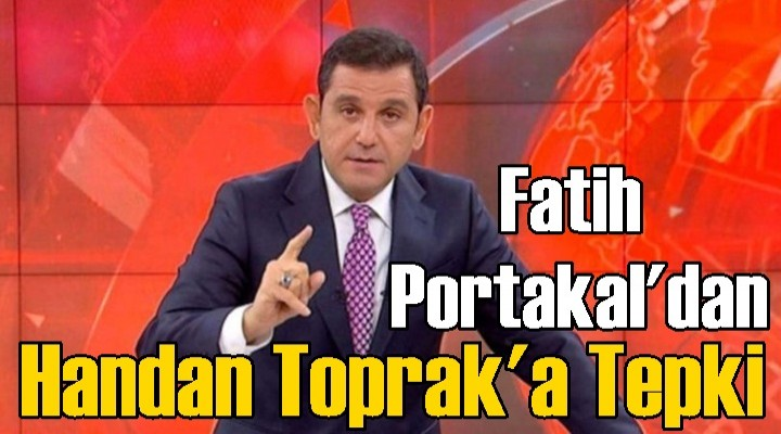 Fatih Portakal'dan Handan Toprak'a Tepki