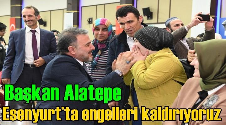Başkan Alatepe: Esenyurt'ta engelleri kaldırıyoruz