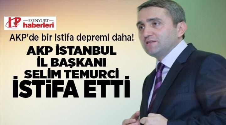 AK Parti İstanbul İl Başkanı Temurci istifa etti!